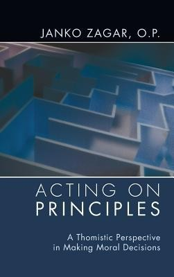 Acting on Principles  -     Edited By: Augustine Thompson     By: Janko Zagar
