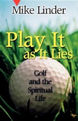 Play It as It Lies: Golf and the Spiritual Life   -     By: Mike Linder