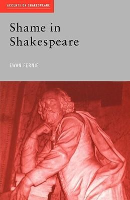 Shame in Shakespeare  -     By: Ewan Fernie