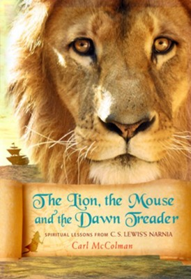 The Lion, the Mouse, and the Dawn Treader  -     By: Carl McColman