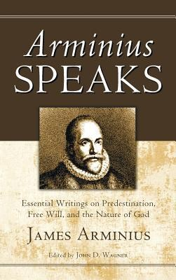 Arminius Speaks  -     Edited By: John D. Wagner     By: James Arminius