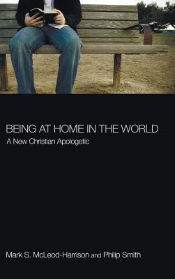 Being at Home in the World  -     By: Mark S. McLeod-Harrison, Philip Smith