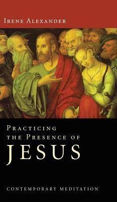Practicing the Presence of Jesus  -     By: Irene Alexander