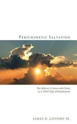 Perichoretic Salvation  -     By: James D. Gifford Jr.