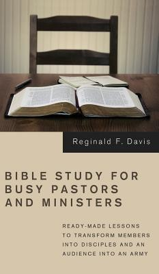 Bible Study for Busy Pastors and Ministers  -     By: Reginald F. Davis
