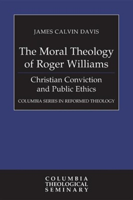 The Moral Theology of Roger Williams  -     By: James Calvin Davis