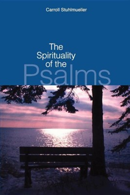 The Spirituality of the Psalms   -     Edited By: Carroll Stuhlmueller, Timothy Lenchak