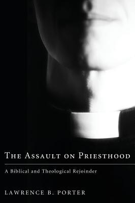 The Assault on Priesthood  -     By: Lawrence B. Porter