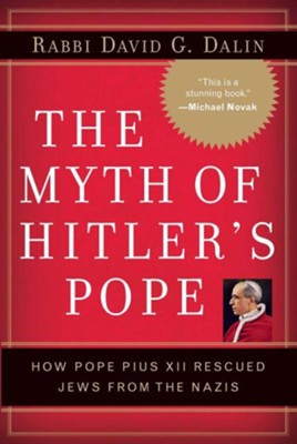 The Myth of Hitler's Pope: How Pope Pius XII Rescued Jews from the Nazis  -     By: David G. Dalin