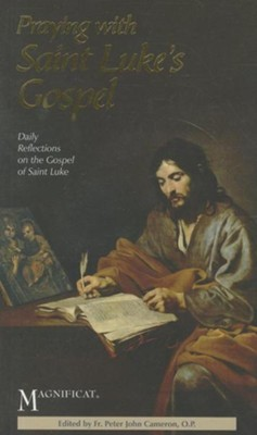 Praying with Saint Luke's Gospel: Daily Reflections on the Gospel of Saint Luke  -     Edited By: Peter John Cameron     By: Peter John Cameron(ED.)