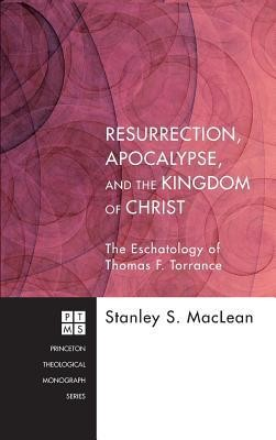 Resurrection, Apocalypse, and the Kingdom of Christ  -     By: Stanley S. MacLean