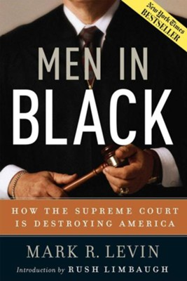 Men in Black: How the Supreme Court Is Destroying America  -     By: Mark R. Levin, Rush Limbaugh