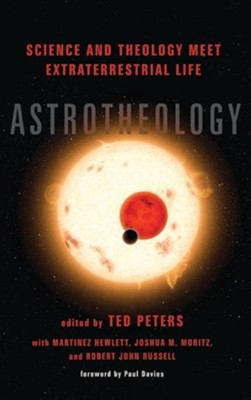 Astrotheology  -     Edited By: Ted Peters, Martinez Hewlett, Joshua M. Moritz