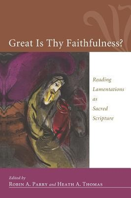 Great Is Thy Faithfulness?  -     Edited By: Robin Parry, Heath Thomas