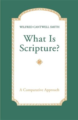 What Is Scripture? A Comparative Approach  -     By: Wilfred Cantwell Smith