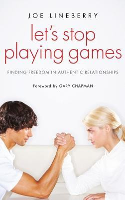 Let's Stop Playing Games  -     By: Joe Lineberry, Gary Chapman