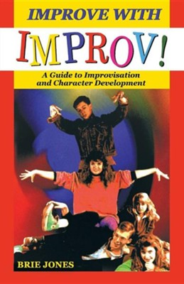 Improve with Improv!: A Guide to Improvisation and Character Development  -     By: Brie Jones