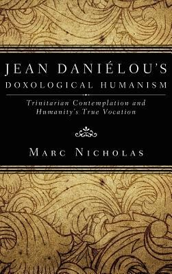 Jean Danielou's Doxological Humanism  -     By: Marc C. Nicholas