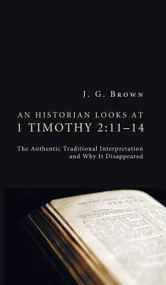 An Historian Looks at 1 Timothy 2: 11-14  -     By: J.G. Brown