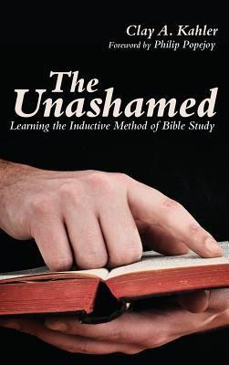 The Unashamed  -     By: Clay A. Kahler, Philip Popejoy