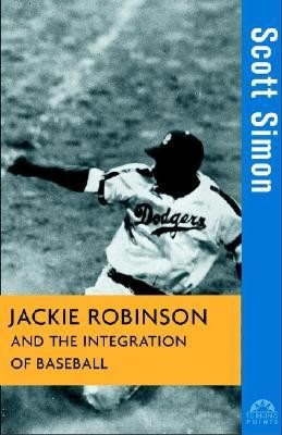 Jackie Robinson and the Integration of Baseball  -     By: Scott Simon