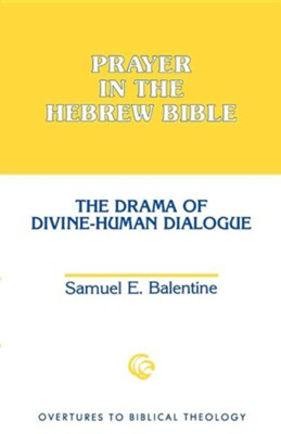 Prayer in the Hebrew Bible   -     By: Samuel E. Balentine