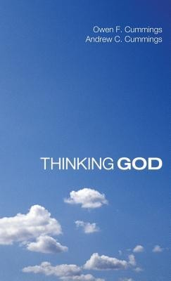 Thinking God  -     By: Owen F. Cummings, Andrew C. Cummings