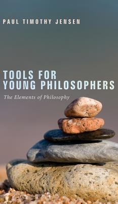 Tools for Young Philosophers  -     By: Paul Timothy Jensen