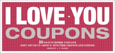 I Love You Coupons, Edition 0002  -     By: Gregory J.P. Godek