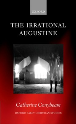 The Irrational Augustine:  -     By: Catherine Conybeare