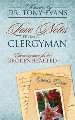 Love Notes from a Clergyman: Encouragement for the Brokenhearted.  -     By: Ophelia Greene