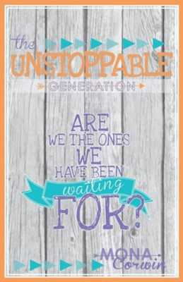 The Unstoppable Generation: Are We the Ones We Have Been Waiting For?  -     By: Mona Corwin