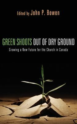 Green Shoots Out of Dry Ground  -     Edited By: John P. Bowen