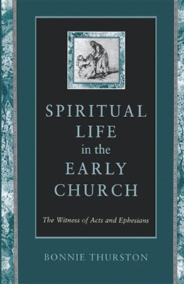 Spiritual Life in the Early Church: The Witness of Acts and Ephesians   -     By: Bonnie Thurston