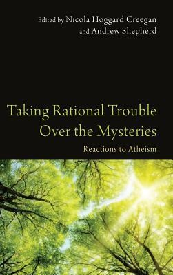 Taking Rational Trouble Over the Mysteries  -     Edited By: Nicola Hoggard Creegan, Andrew Shepherd