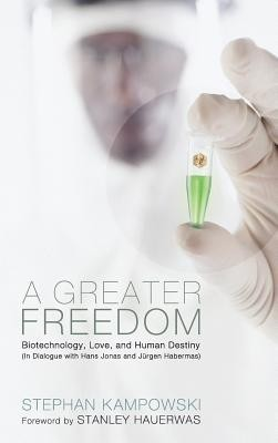 A Greater Freedom  -     By: Stephan Kampowski, Stanley Hauerwas