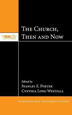The Church, Then and Now  -     Edited By: Stanley E. Porter, Cynthia Long Westfall