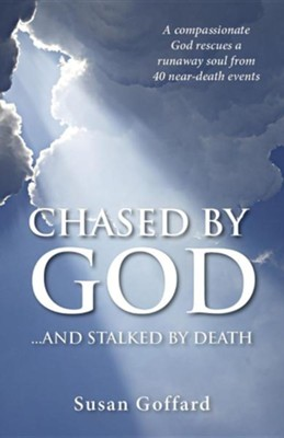 Chased by God: And Stalked by Death  -     By: Susan Goffard