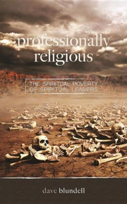 Professionally Religious: The Spiritual Poverty of Spiritual Leaders  -     By: David Blundell, Dave Blundell