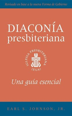 The Presbyterian Deacon, Spanish Edition: An Essential Guide  -     By: Earl S. Johnson Jr.