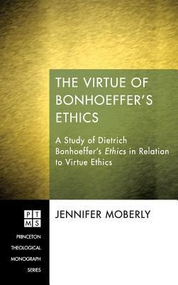 The Virtue of Bonhoeffer's Ethics  -     By: Jennifer Moberly