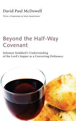 Beyond the Half-Way Covenant  -     By: David Paul McDowell, John Armstrong