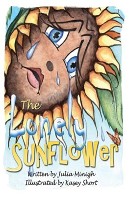 The Lonely Sunflower  -     By: Julia Minigh     Illustrated By: Kasey Short