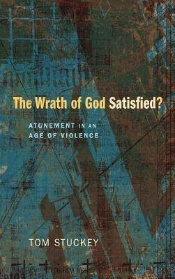 The Wrath of God Satisfied?  -     By: Tom Stuckey