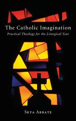 The Catholic Imagination  -     By: Skya Abbate