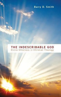The Indescribable God  -     By: Barry D. Smith
