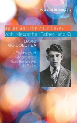 Agape and the Four Loves with Nietzsche, Father, and Q  -     By: David Goicoechea