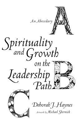 Spirituality and Growth on the Leadership Path  -     By: Deborah J. Haynes     Illustrated By: Michael Shernick