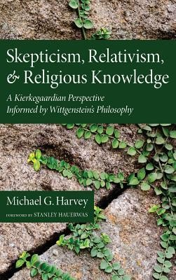 Skepticism, Relativism, and Religious Knowledge  -     By: Michael G. Harvey, Stanley Hauerwas