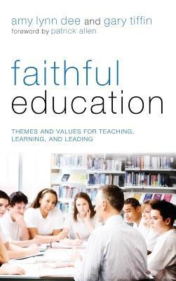 Faithful Education  -     Edited By: Amy Lynn Dee, Gary Tiffin